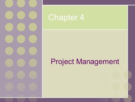 Chapter 4 Project Management No additional notes..
