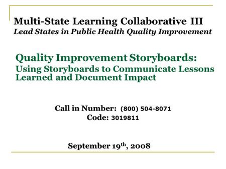 Multi-State Learning Collaborative III Lead States in Public Health Quality Improvement Quality Improvement Storyboards: Using Storyboards to Communicate.