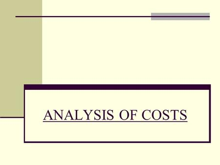 ANALYSIS OF COSTS.