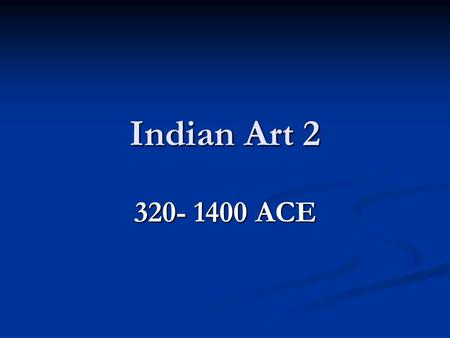 Indian Art 2 320- 1400 ACE.