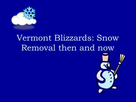 Vermont Blizzards: Snow Removal then and now. It is clear that snow has always been a part of the landscape in Vermont, so how have things changed? My.