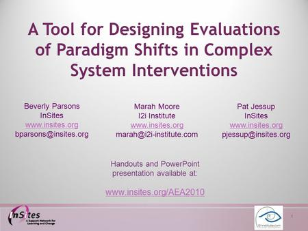 1 A Tool for Designing Evaluations of Paradigm Shifts in Complex System Interventions Beverly Parsons InSites