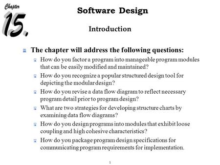 1 Software Design Introduction  The chapter will address the following questions:  How do you factor a program into manageable program modules that can.