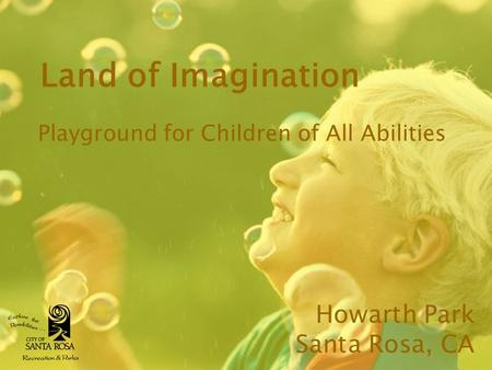 Land of Imagination Playground for Children of All Abilities Howarth Park Santa Rosa, CA.