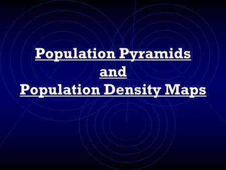 Population Pyramids and Population Density Maps. Population Two useful ways that geographers can graphically display population information include: Population.