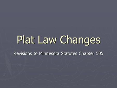 Plat Law Changes Revisions to Minnesota Statutes Chapter 505.