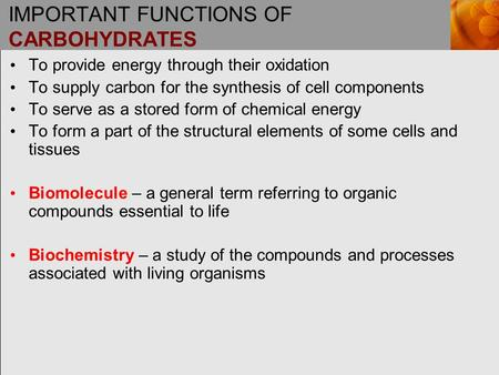 IMPORTANT FUNCTIONS OF CARBOHYDRATES To provide energy through their oxidation To supply carbon for the synthesis of cell components To serve as a stored.