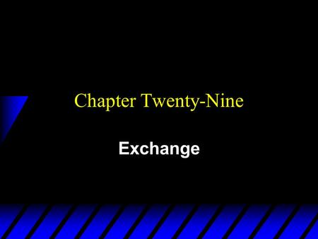Chapter Twenty-Nine Exchange. u Two consumers, A and B. u Their endowments of goods 1 and 2 are u E.g. u The total quantities available and units of good.