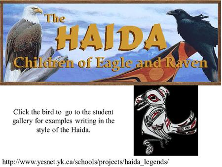 Click the bird to go to the student gallery for examples writing in the style of the Haida.