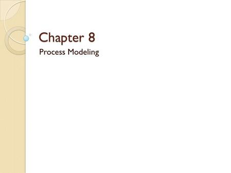 Chapter 8 Process Modeling.