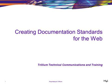 1Proprietary to Trillium Creating Documentation Standards for the Web Trillium Technical Communications and Training.