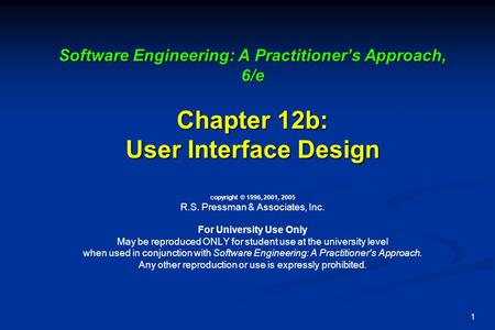 1 Software Engineering: A Practitioner's Approach, 6/e Chapter 12b: User Interface Design Software Engineering: A Practitioner's Approach, 6/e Chapter.