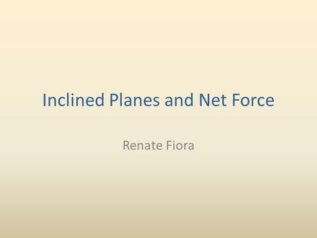 Inclined Planes and Net Force Renate Fiora. Representing Forces When we're representing forces for an object on an inclined plane, we don't really do.