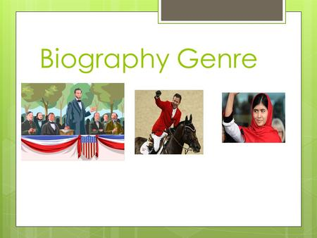Biography Genre. Characteristics of a Biography #1  A story about a real person  (sometimes a fictional character)