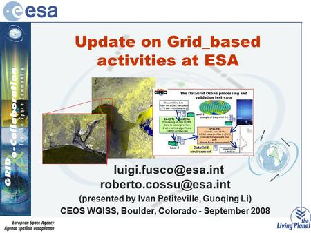 Update on Grid_based activities at ESA  (presented by Ivan Petiteville, Guoqing Li) CEOS WGISS, Boulder, Colorado.