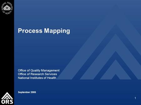 1 Process Mapping Office of Quality Management Office of Research Services National Institutes of Health September 2005.