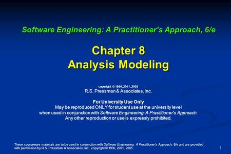 These courseware materials are to be used in conjunction with Software Engineering: A Practitioner's Approach, 6/e and are provided with permission by.