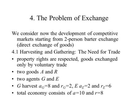 4. The Problem of Exchange We consider now the development of competitive markets starting from 2-person barter exchange (direct exchange of goods) 4.1.