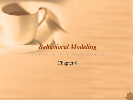 1 Behavioral Modeling Chapter 8. 2 Key Ideas Behavioral models describe the internal dynamic aspects of an information system that supports business processes.