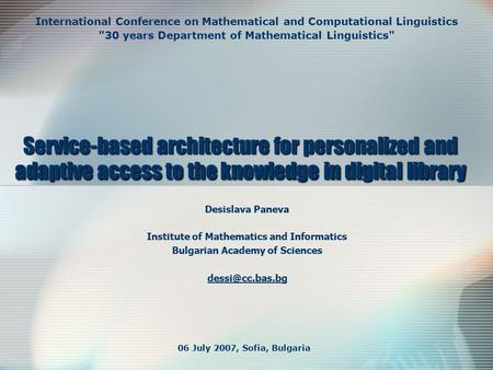 Service-based architecture for personalized and adaptive access to the knowledge in digital library Desislava Paneva Institute of Mathematics and Informatics.