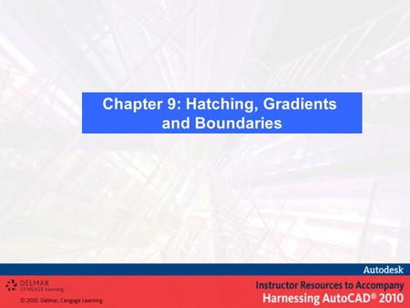 Chapter 9: Hatching, Gradients and Boundaries. What is Hatching? What is Gradient Fill? Defining the Hatch or Gradient Boundary Create hatch and gradient.