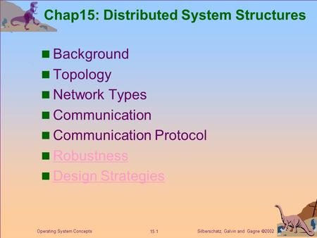 Silberschatz, Galvin and Gagne  2002 15.1 Operating System Concepts Chap15: Distributed System Structures Background Topology Network Types Communication.