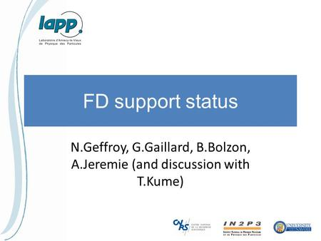 FD support status N.Geffroy, G.Gaillard, B.Bolzon, A.Jeremie (and discussion with T.Kume)