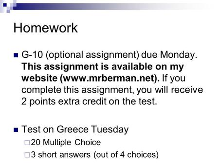 Homework G-10 (optional assignment) due Monday. This assignment is available on my website (www.mrberman.net). If you complete this assignment, you will.