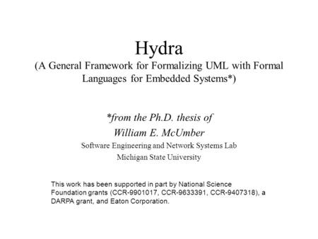 Hydra (A General Framework for Formalizing UML with Formal Languages for Embedded Systems*) *from the Ph.D. thesis of William E. McUmber Software Engineering.