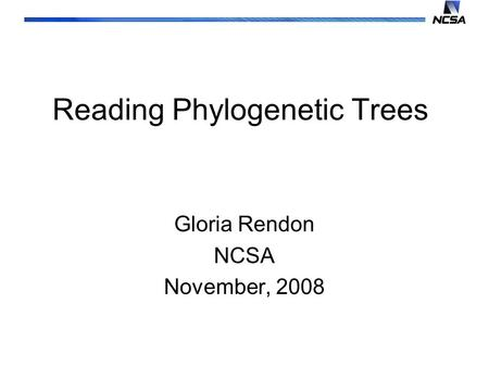 Reading Phylogenetic Trees Gloria Rendon NCSA November, 2008.