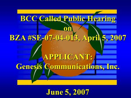 June 5, 2007 BCC Called Public Hearing on BZA #SE-07-04-013, April 5, 2007 APPLICANT: Genesis Communications, Inc.