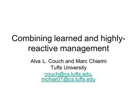 Combining learned and highly- reactive management Alva L. Couch and Marc Chiarini Tufts University