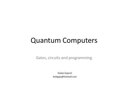 Quantum Computers Gates, circuits and programming.