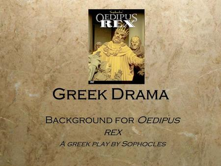 Greek Drama Background for Oedipus rex A greek play by Sophocles Background for Oedipus rex A greek play by Sophocles.