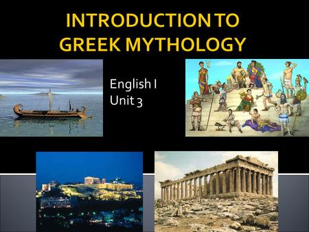 INTRODUCTION TO GREEK MYTHOLOGY English I Unit 3.