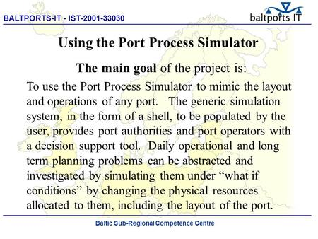 BALTPORTS-IT - IST-2001-33030 ____________________________________________________ The Port Process Simulator Using the Port Process Simulator The main.
