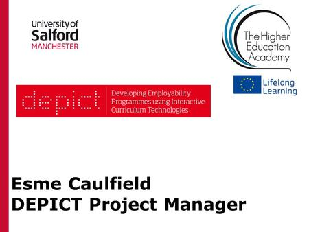 Esme Caulfield DEPICT Project Manager. WELCOME! Programme: 10.00am Welcome and Housekeeping 10.05am Welcome from the HEA 10.10am Keynote on the future.