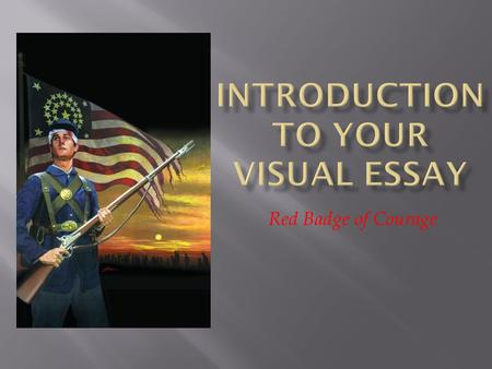 the red badge of courage ppt video online  red badge of courage  to begin your visual essay you must first create