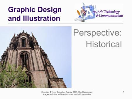 Graphic Design and Illustration Perspective: Historical Copyright © Texas Education Agency, 2012. All rights reserved. Images and other multimedia content.