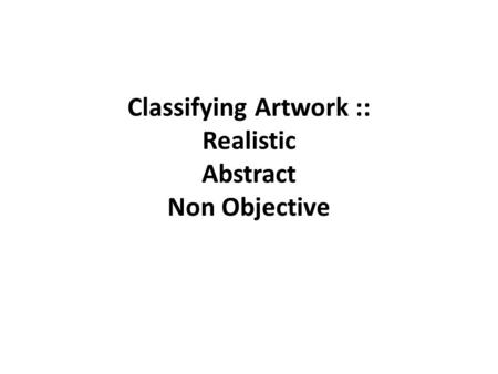 Classifying Artwork :: Realistic Abstract Non Objective.