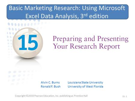 Copyright ©2010 Pearson Education, Inc. publishing as Prentice Hall 15- 1 Basic Marketing Research: Using Microsoft Excel Data Analysis, 3 rd edition Alvin.