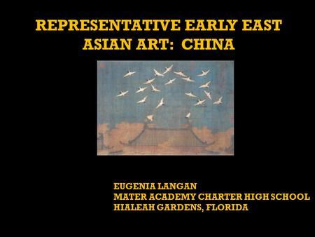 REPRESENTATIVE EARLY EAST ASIAN ART: CHINA EUGENIA LANGAN MATER ACADEMY CHARTER HIGH SCHOOL HIALEAH GARDENS, FLORIDA.