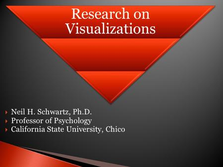  Neil H. Schwartz, Ph.D.  Professor of Psychology  California State University, Chico Research on Visualizations.