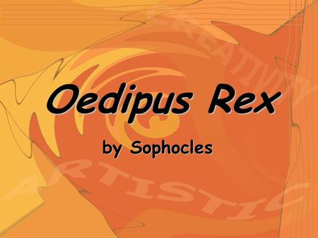 Oedipus Rex by Sophocles. Sophocles 496-406 BCE A playwright who lived a long, happy life grew up in a wealthy family in Athens, Greece.