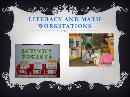 LITERACY AND MATH WORKSTATIONS. AGENDA Purpose of workstations Purpose of planning/center board Setting Expectations Literacy Workstations Math Workstations.