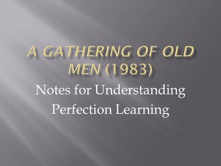 Notes for Understanding Perfection Learning.  Born 15 January 1933, river Lake Plantation in Pointe Coupee Parish, LA  Parents separated and the absence.