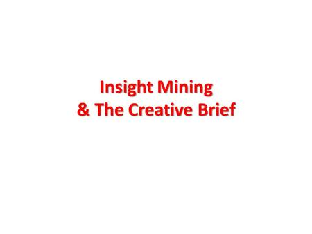 Insight Mining & The Creative Brief. The old man and the rubies - a fable Source: From the oral teachings of H.W.L. Poonja, quoted in 'I'll have one small.