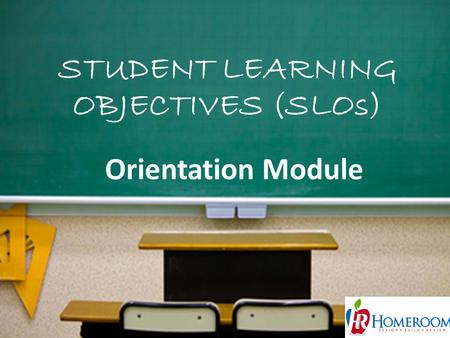 STUDENT LEARNING OBJECTIVES (SLOs) 1 Orientation Module.
