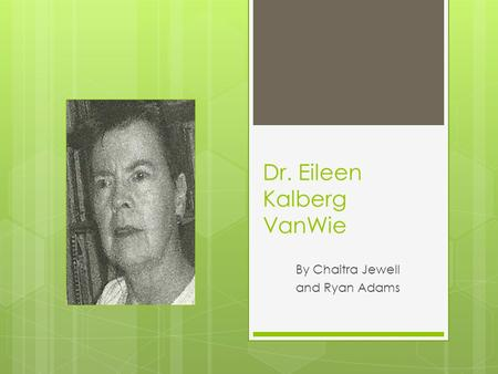 Dr. Eileen Kalberg VanWie By Chaitra Jewell and Ryan Adams.