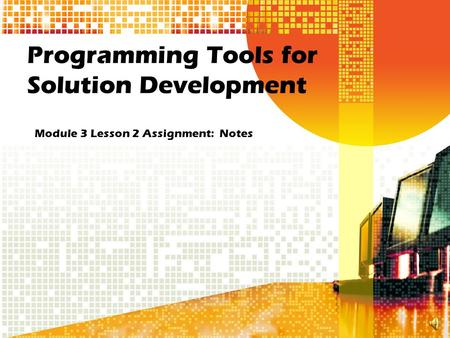 Programming Tools for Solution Development Module 3 Lesson 2 Assignment: Notes.